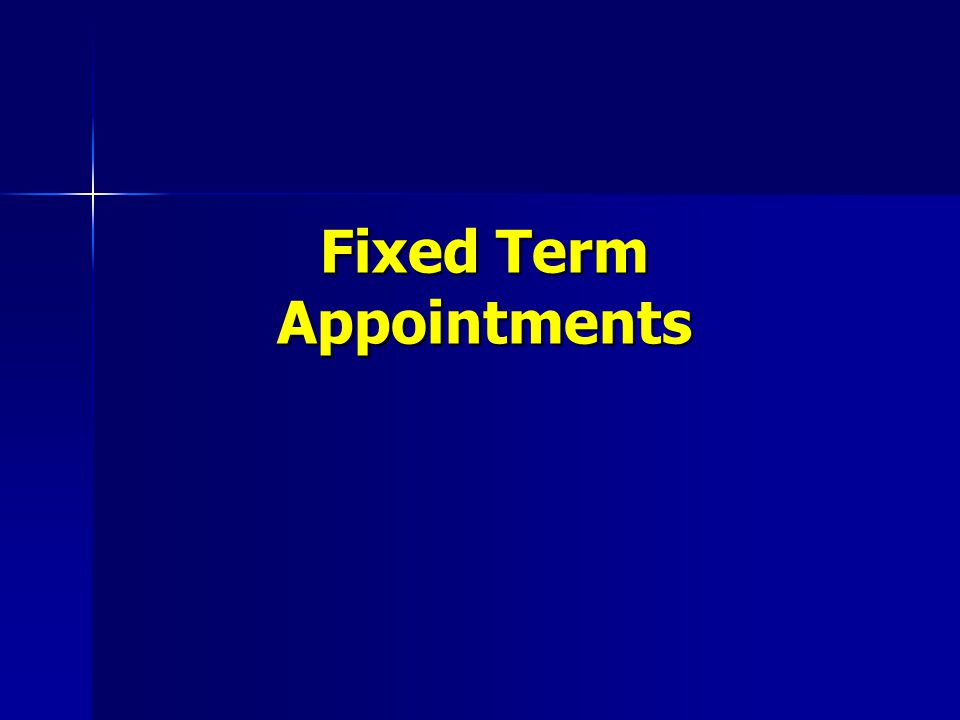 An appointment for a specific period of time, from 1 to 5 years, which automatically terminates at the end of the defined term An appointment for a specific period of time, from 1 to 5 years, which automatically terminates at the end of the defined term Subject to renewal at the option of the Department Subject to renewal at the option of the Department Tenure may not be acquired through fixed term ranks Tenure may not be acquired through fixed term ranks
