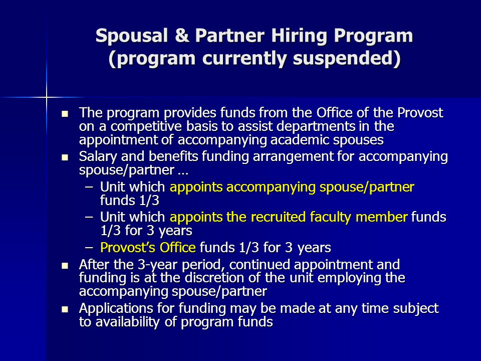 Spousal & Partner Hiring Program (program currently suspended) The program provides funds from the Office of the Provost on a competitive basis to ass