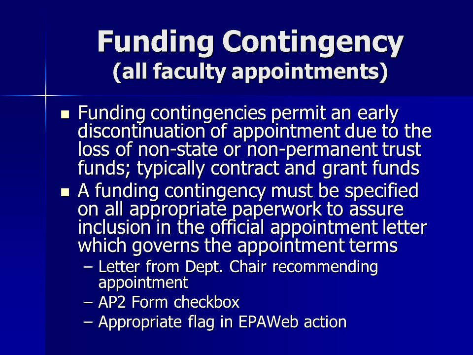 Funding Contingency (all faculty appointments) Funding contingencies permit an early discontinuation of appointment due to the loss of non-state or no