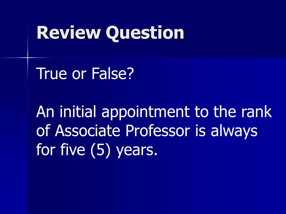 Review Answer False A faculty member can be appointed to as an Associate Professor with tenure or as a probationary Associate Professor for 5 years.