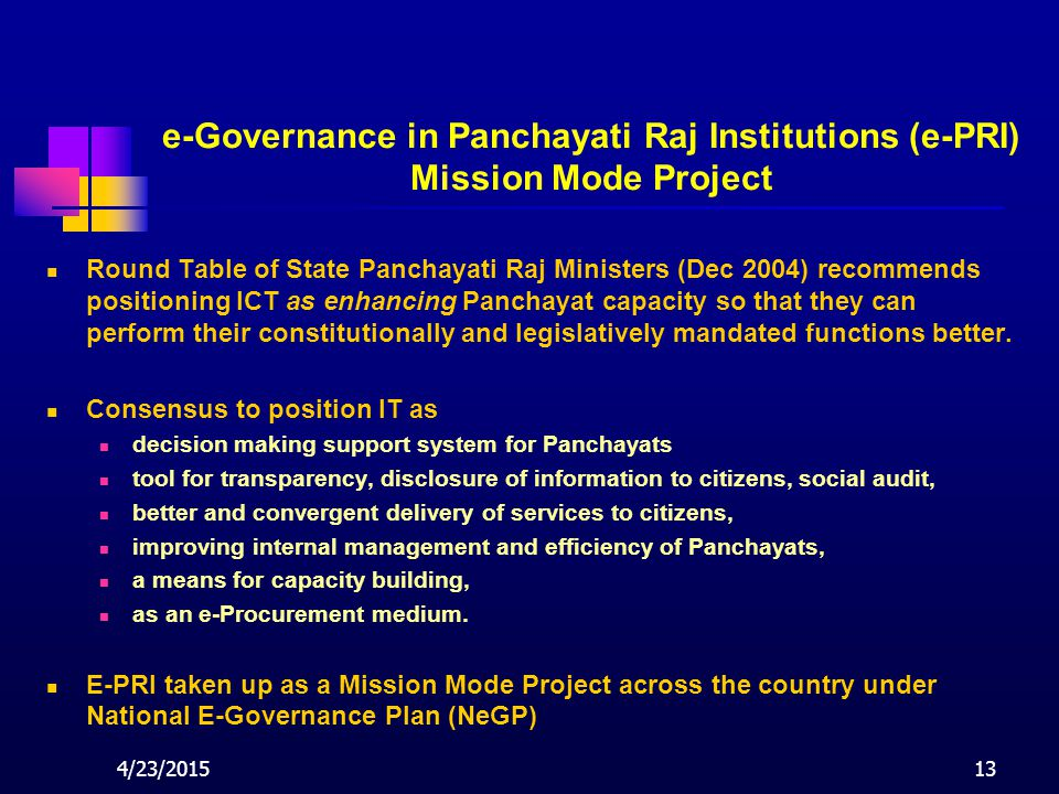 4/23/201513 e-Governance in Panchayati Raj Institutions (e-PRI) Mission Mode Project Round Table of State Panchayati Raj Ministers (Dec 2004) recommen