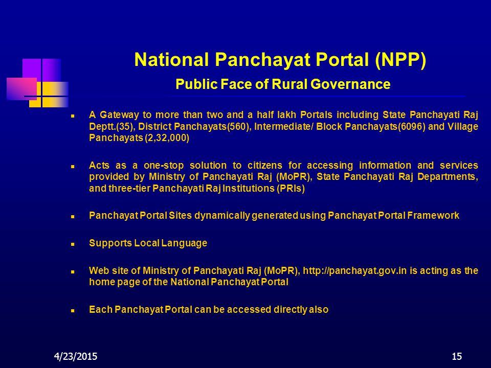 4/23/201515 A Gateway to more than two and a half lakh Portals including State Panchayati Raj Deptt.(35), District Panchayats(560), Intermediate/ Bloc