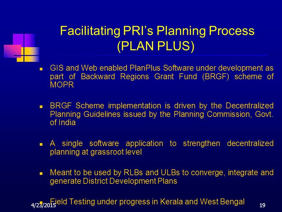 4/23/201519 Facilitating PRI's Planning Process (PLAN PLUS) GIS and Web enabled PlanPlus Software under development as part of Backward Regions Grant