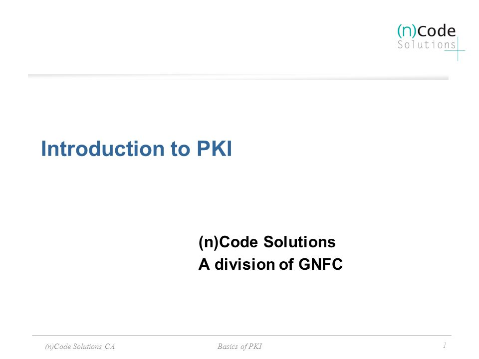 (n)Code Solutions CABasics of PKI 2 Introduction to PKI At the end of this presentation, you will know: How to achieve secure communications in a public network, including: Cryptography - Public / Private Keys Digital Certificates Certification Authority Public Key Infrastructure (PKI)