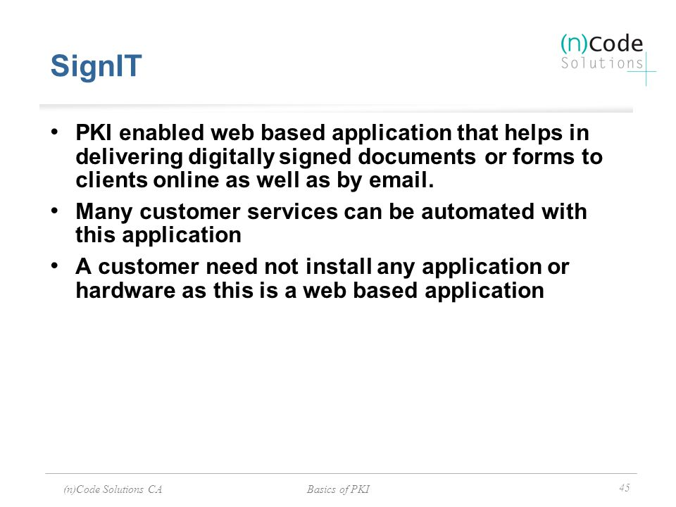 (n)Code Solutions CABasics of PKI 45 SignIT PKI enabled web based application that helps in delivering digitally signed documents or forms to clients