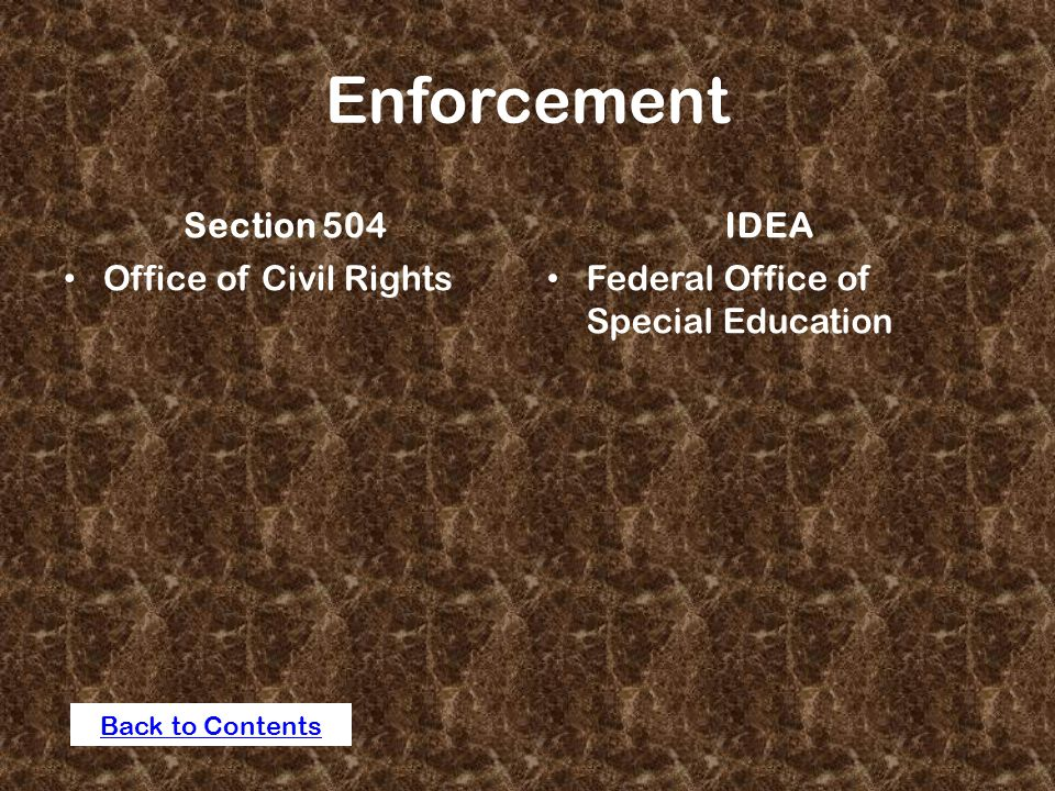 Enforcement Section 504 Office of Civil Rights IDEA Federal Office of Special Education Back to Contents