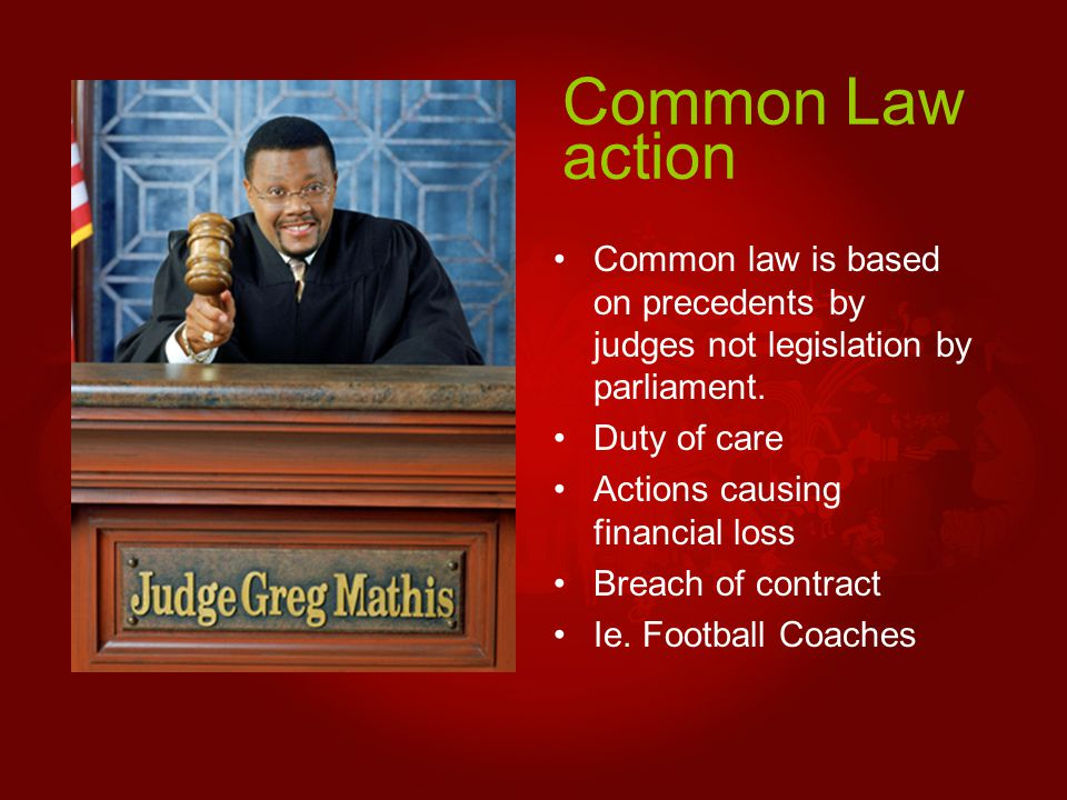 Common Law action Common law is based on precedents by judges not legislation by parliament.