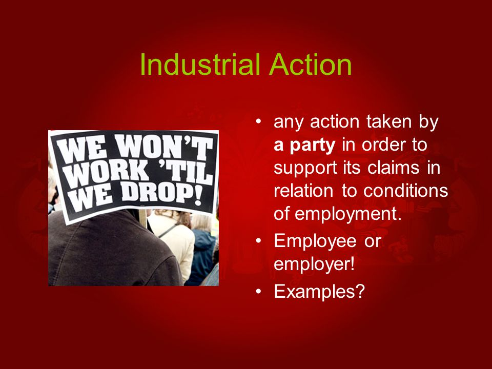 Industrial Action any action taken by a party in order to support its claims in relation to conditions of employment.