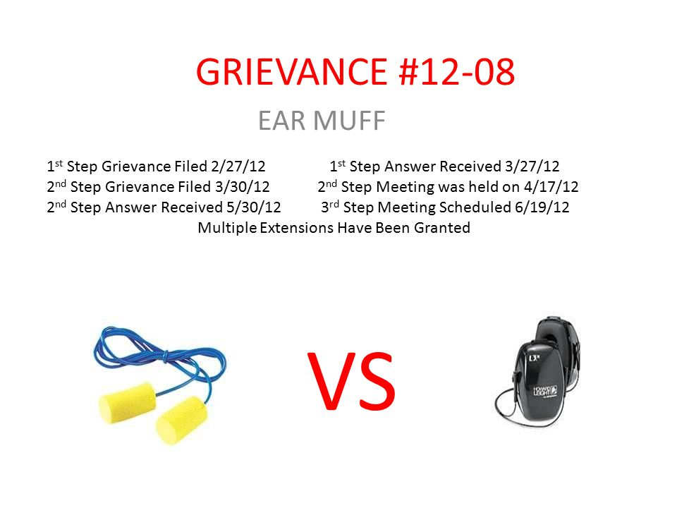 GRIEVANCE #12-08 EAR MUFF Back in the 4 th quarter of 2011, the company had been notified the unions of drastic changes in the hearing test of many people.