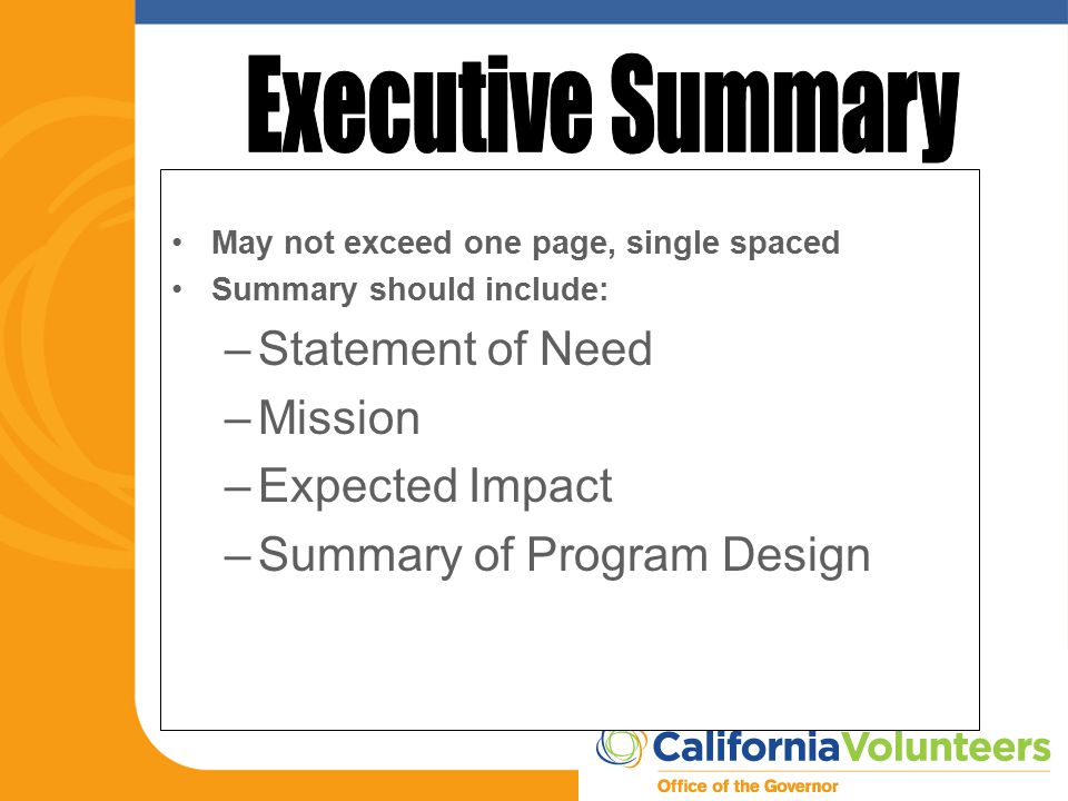May not exceed one page, single spaced Summary should include: –Statement of Need –Mission –Expected Impact –Summary of Program Design