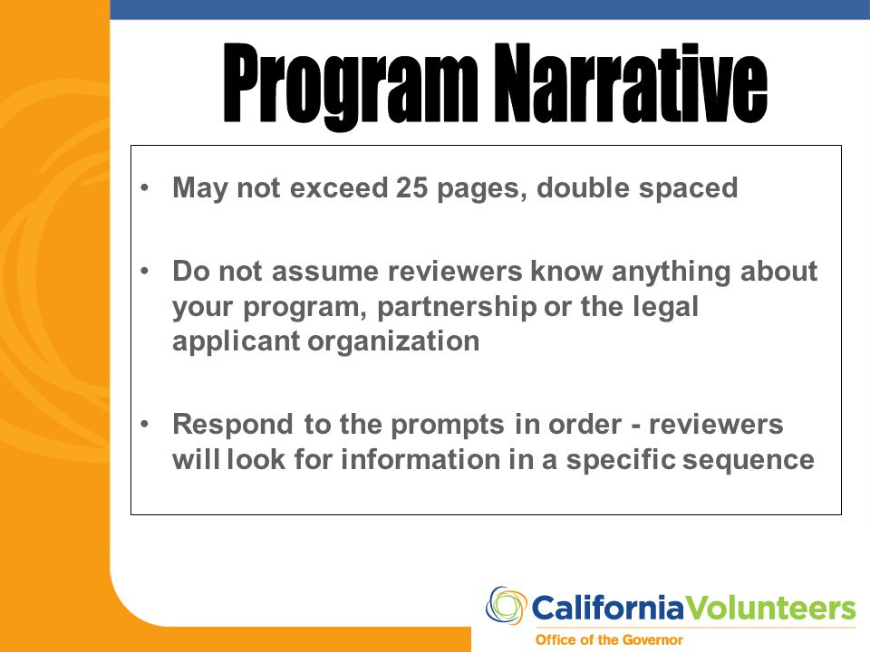 May not exceed 25 pages, double spaced Do not assume reviewers know anything about your program, partnership or the legal applicant organization Respo