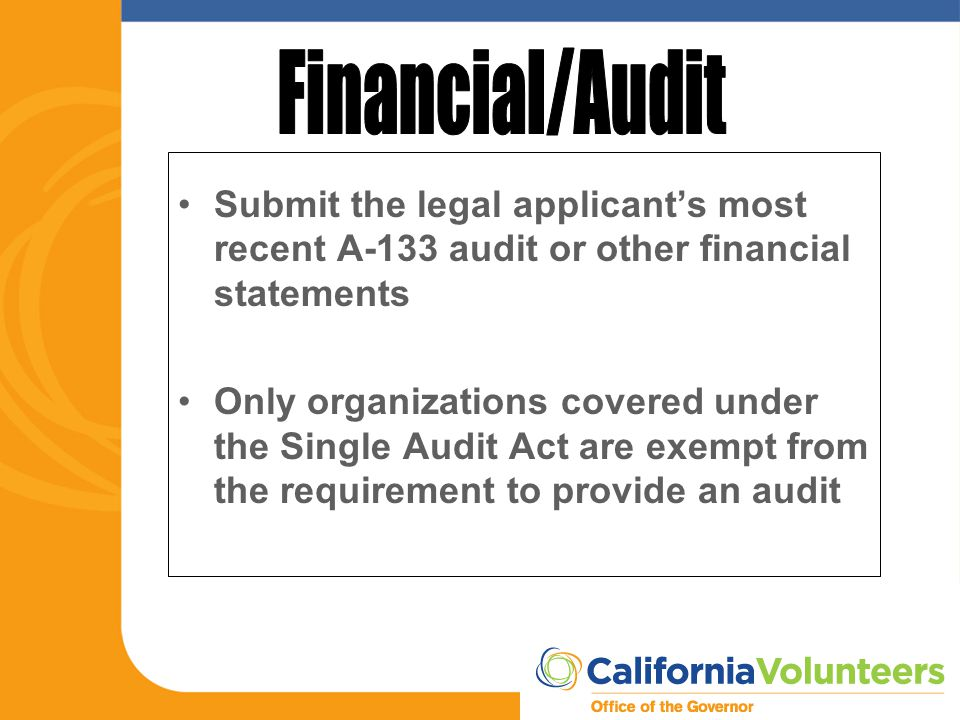 Submit the legal applicant's most recent A-133 audit or other financial statements Only organizations covered under the Single Audit Act are exempt fr