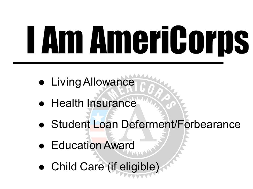 Living Allowance Health Insurance Student Loan Deferment/Forbearance Education Award Child Care (if eligible)