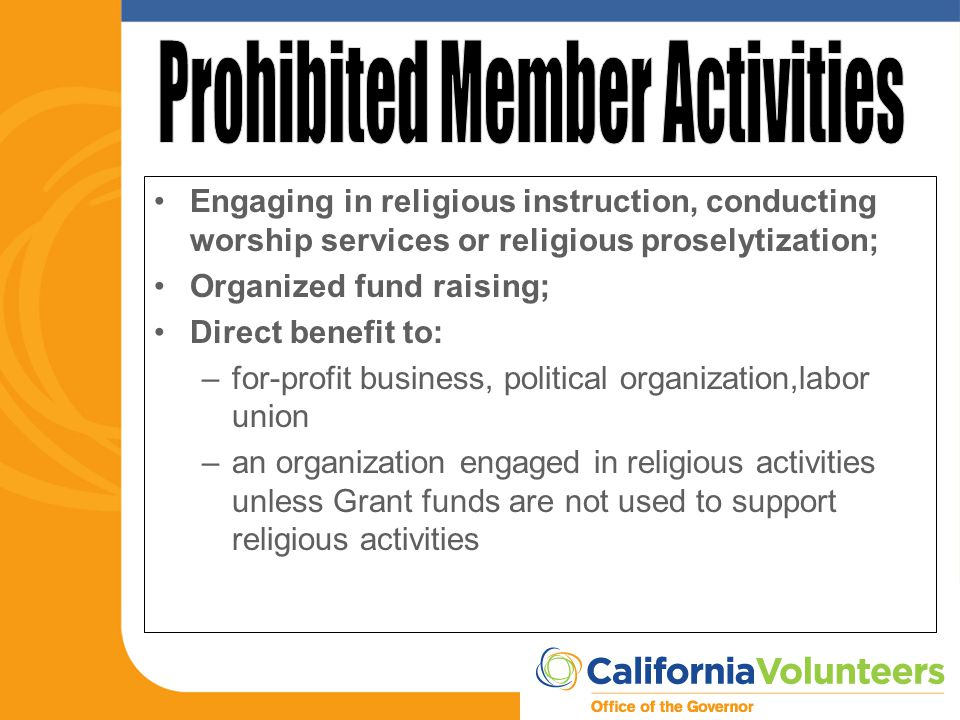 Engaging in religious instruction, conducting worship services or religious proselytization; Organized fund raising; Direct benefit to: –for-profit bu