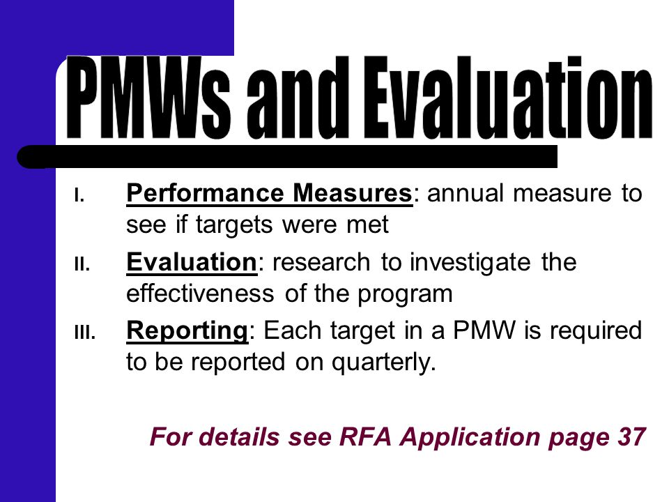 I. Performance Measures: annual measure to see if targets were met II. Evaluation: research to investigate the effectiveness of the program III. Repor