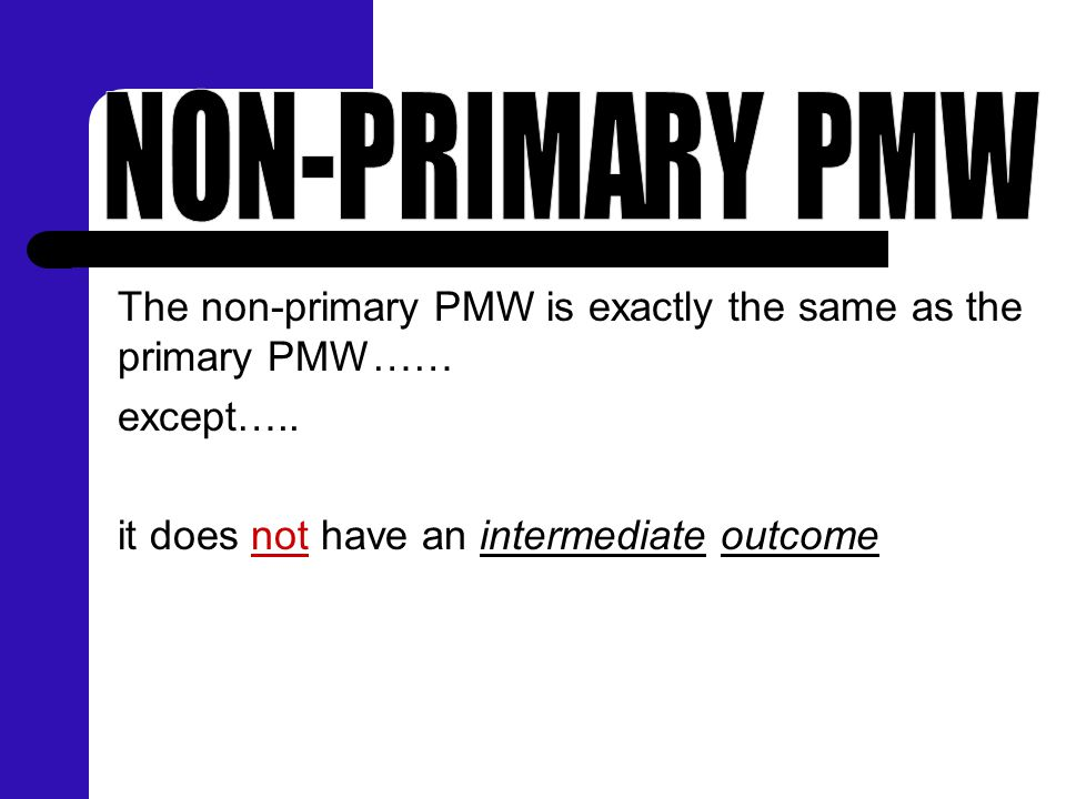 The non-primary PMW is exactly the same as the primary PMW…… except….. it does not have an intermediate outcome