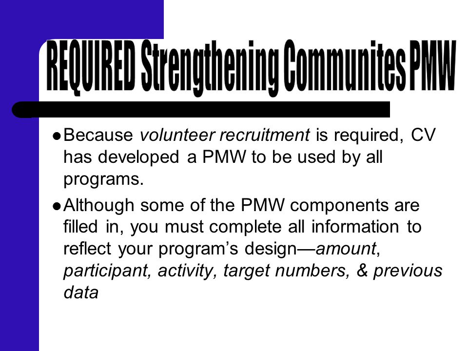Because volunteer recruitment is required, CV has developed a PMW to be used by all programs. Although some of the PMW components are filled in, you m