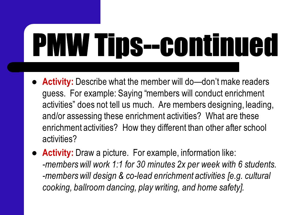 """Activity: Describe what the member will do—don't make readers guess. For example: Saying """"members will conduct enrichment activities"""" does not tell us"""