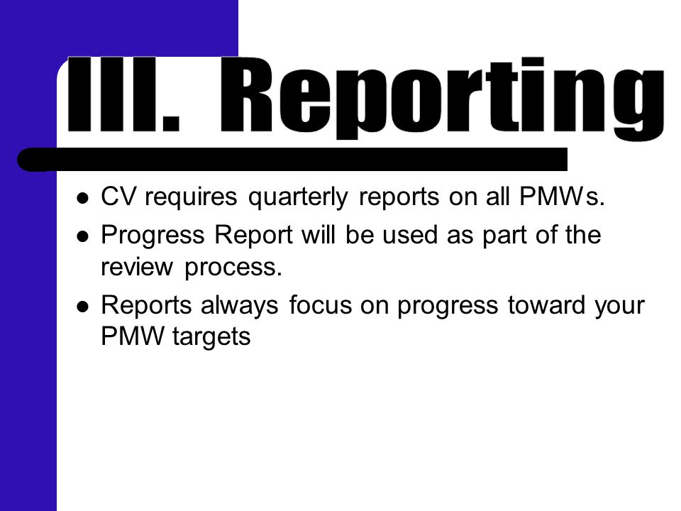 CV requires quarterly reports on all PMWs. Progress Report will be used as part of the review process. Reports always focus on progress toward your PM