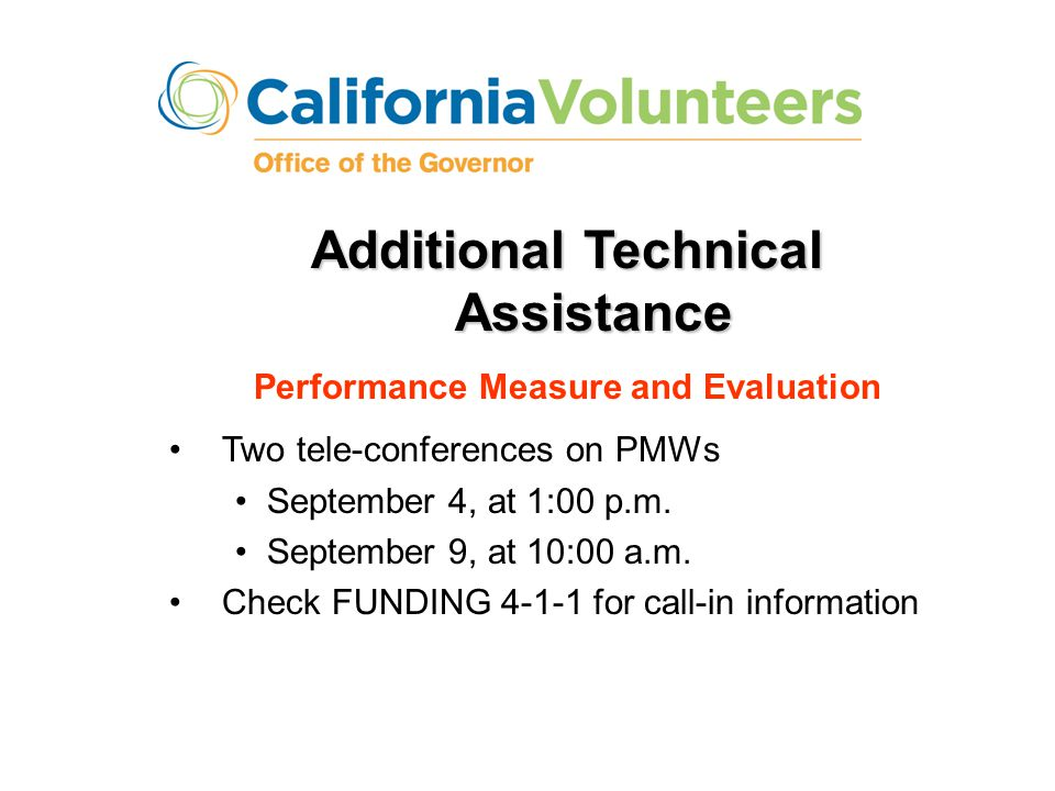 Additional Technical Assistance Performance Measure and Evaluation Two tele-conferences on PMWs September 4, at 1:00 p.m. September 9, at 10:00 a.m. C