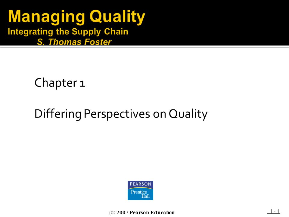 Chapter 1 Differing Perspectives on Quality 1 - 1 (© 2007 Pearson Education