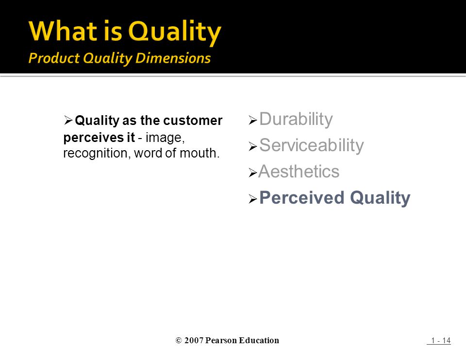 1 - 14  Quality as the customer perceives it - image, recognition, word of mouth.  Durability  Serviceability  Aesthetics  Perceived Quality © 20