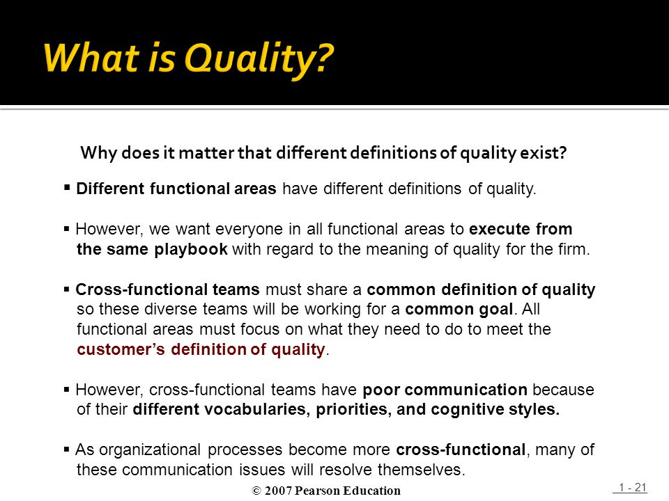 Why does it matter that different definitions of quality exist? 1 - 21 © 2007 Pearson Education  Different functional areas have different definition
