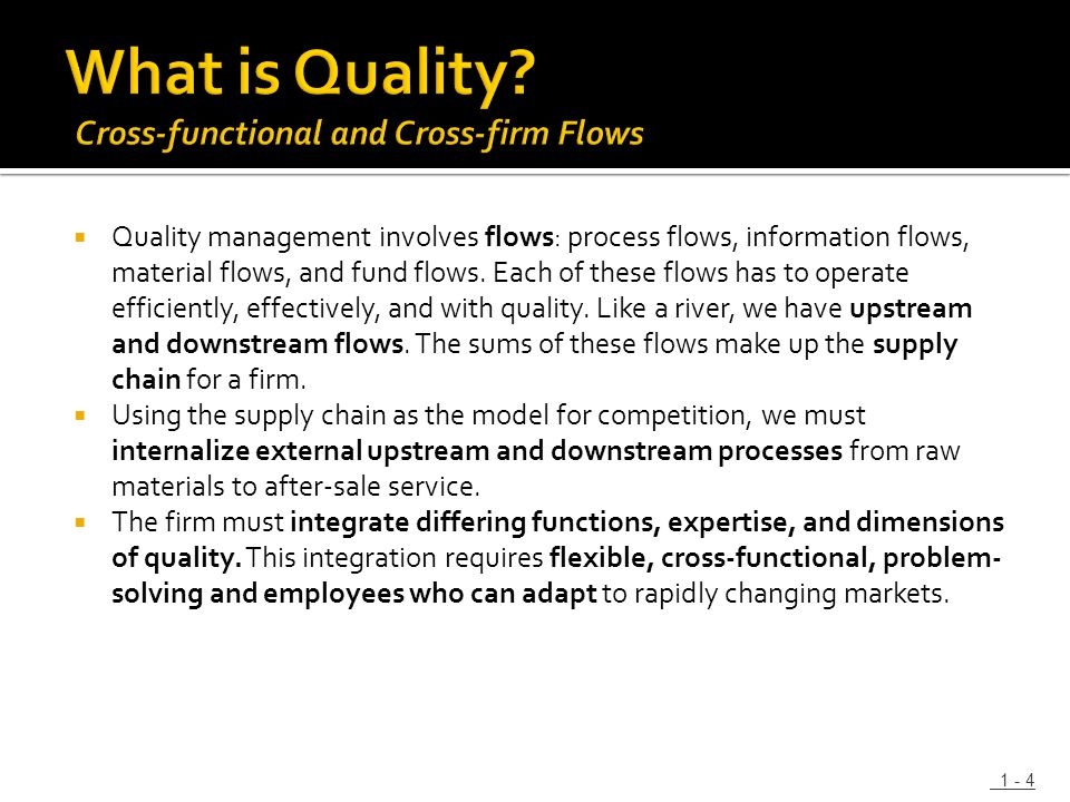  Quality management involves flows: process flows, information flows, material flows, and fund flows. Each of these flows has to operate efficiently,