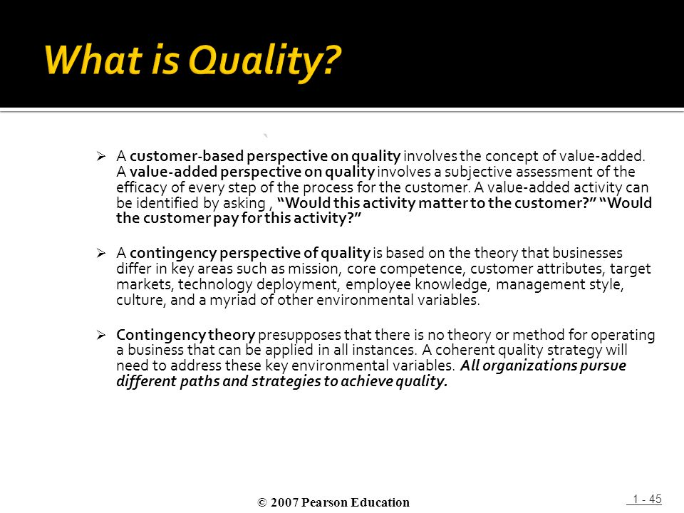  A customer-based perspective on quality involves the concept of value-added. A value-added perspective on quality involves a subjective assessment o