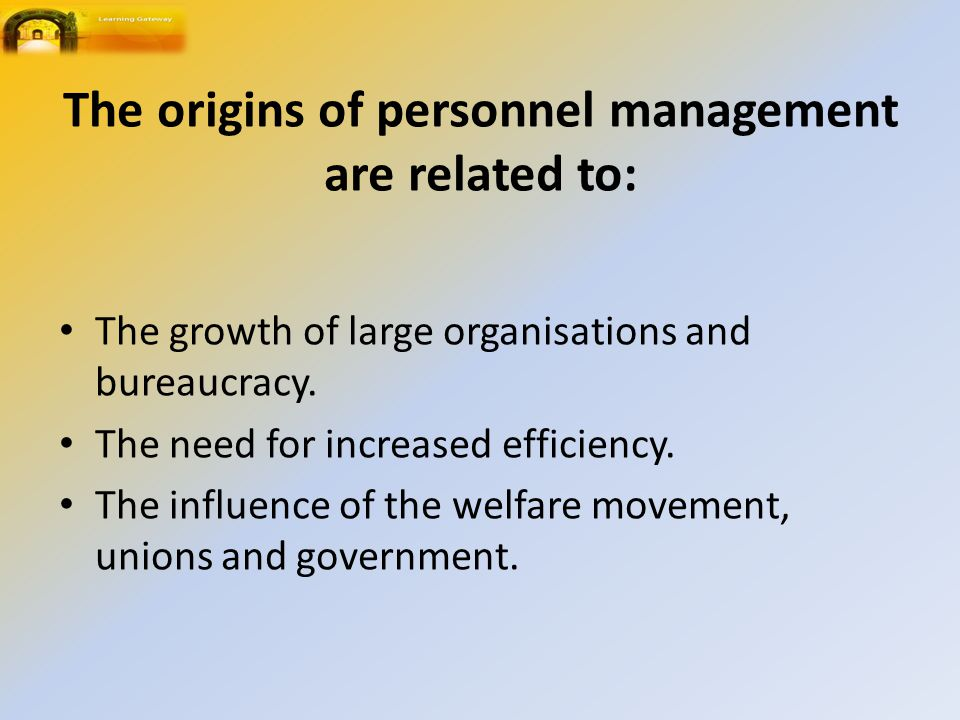 The origins of personnel management are related to: The growth of large organisations and bureaucracy.