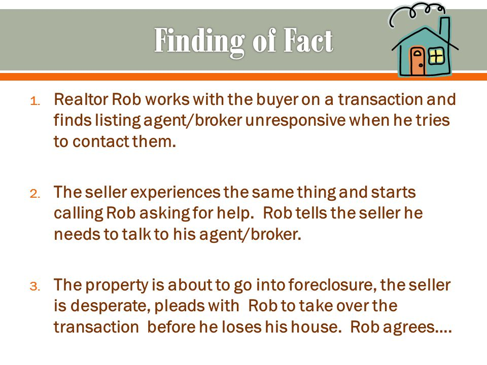 1. Realtor Rob works with the buyer on a transaction and finds listing agent/broker unresponsive when he tries to contact them. 2. The seller experien