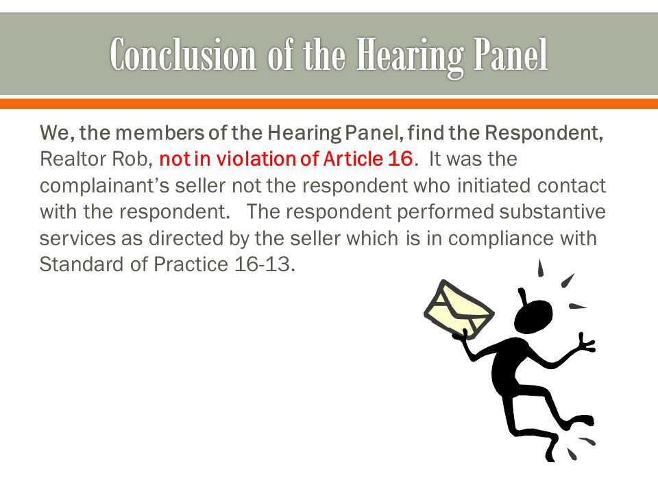 We, the members of the Hearing Panel, find the Respondent, Realtor Rob, not in violation of Article 16.