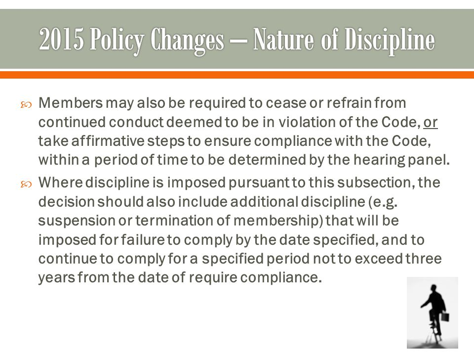  Members may also be required to cease or refrain from continued conduct deemed to be in violation of the Code, or take affirmative steps to ensure compliance with the Code, within a period of time to be determined by the hearing panel.