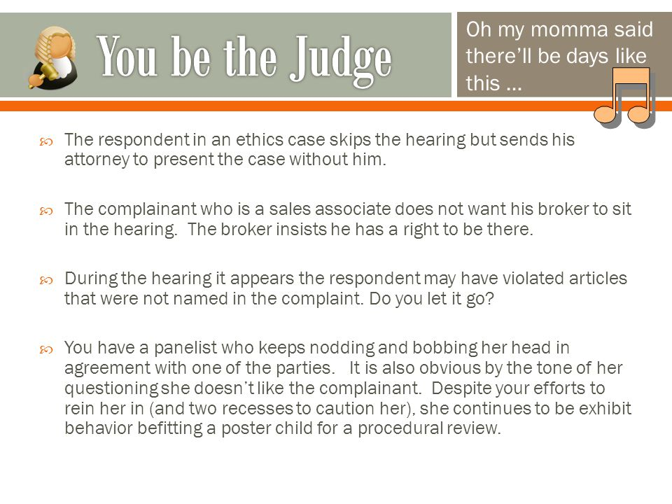  The respondent in an ethics case skips the hearing but sends his attorney to present the case without him.
