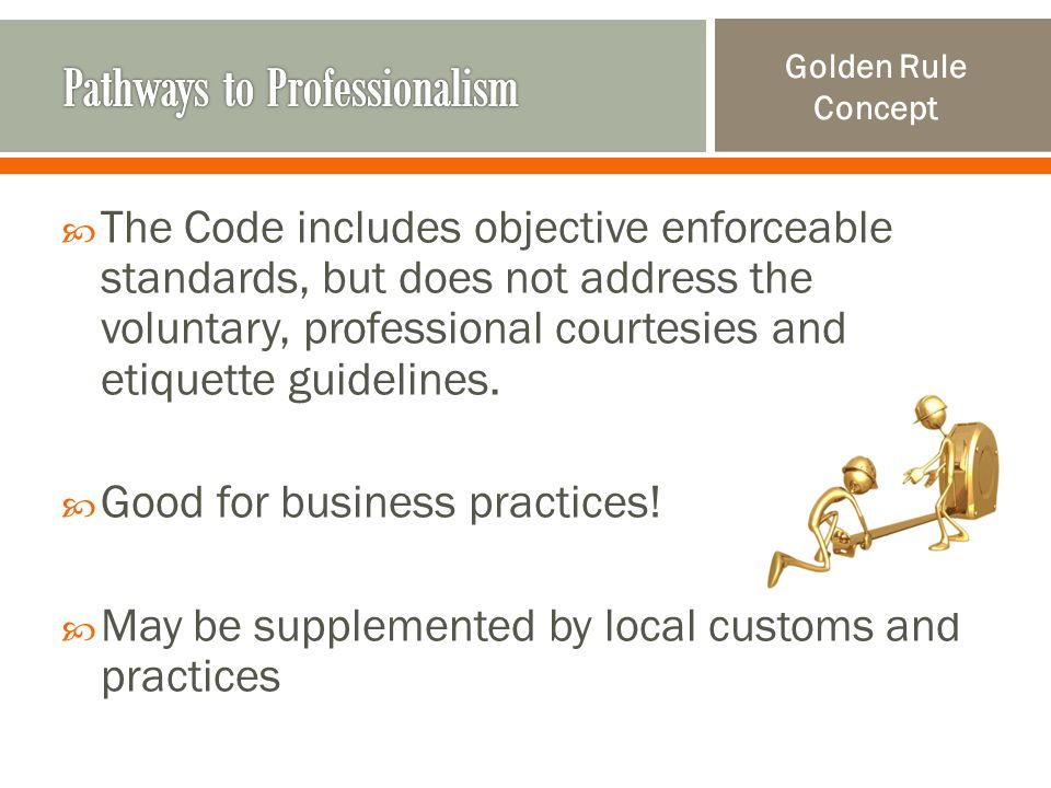  The Code includes objective enforceable standards, but does not address the voluntary, professional courtesies and etiquette guidelines.