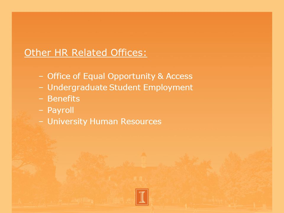 Other HR Related Offices: –Office of Equal Opportunity & Access –Undergraduate Student Employment –Benefits –Payroll –University Human Resources