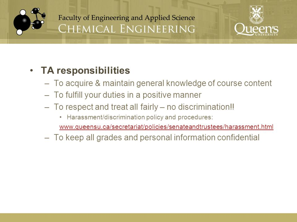 TA responsibilities –To acquire & maintain general knowledge of course content –To fulfill your duties in a positive manner –To respect and treat all