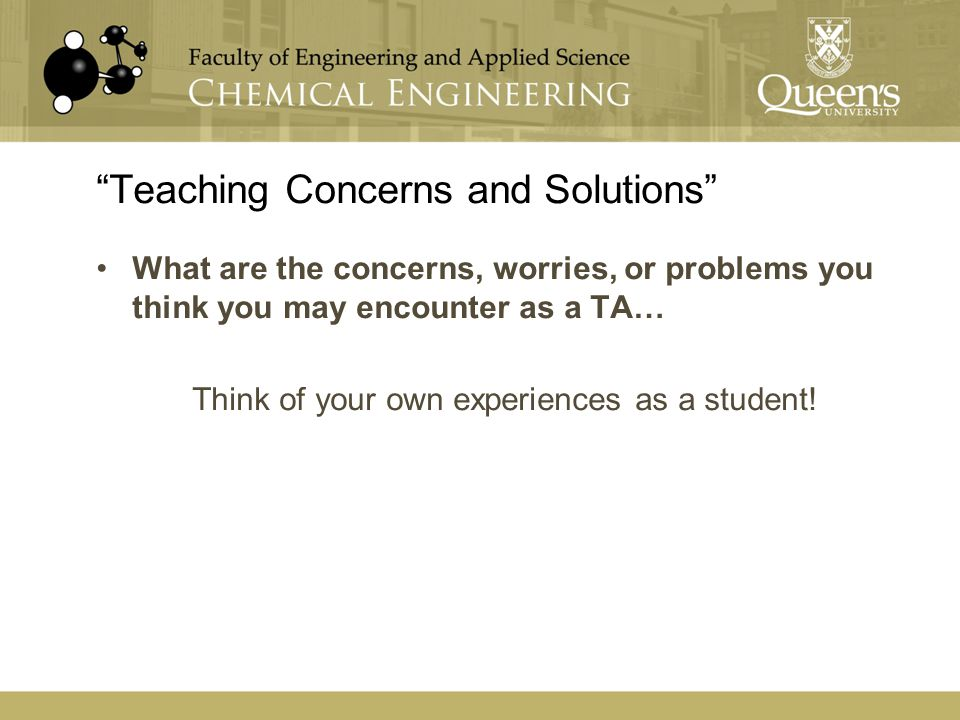 """Teaching Concerns and Solutions"" What are the concerns, worries, or problems you think you may encounter as a TA… Think of your own experiences as a"