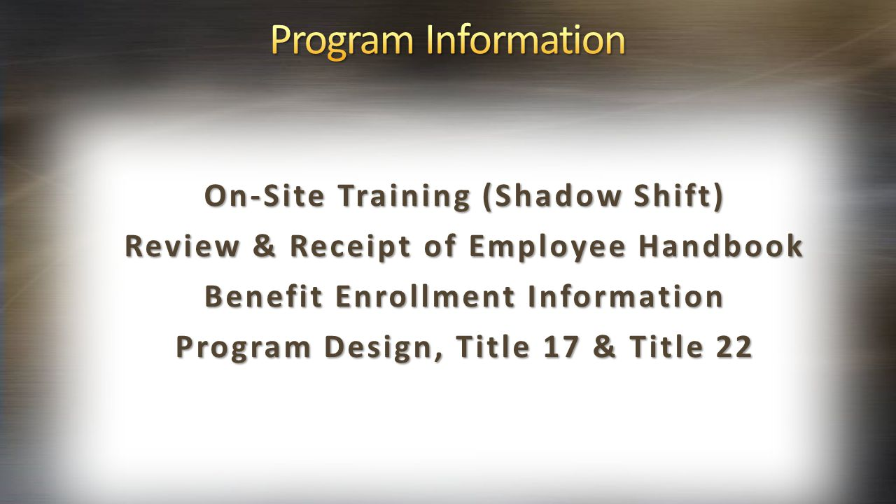 On-Site Training (Shadow Shift) Review & Receipt of Employee Handbook Benefit Enrollment Information Program Design, Title 17 & Title 22