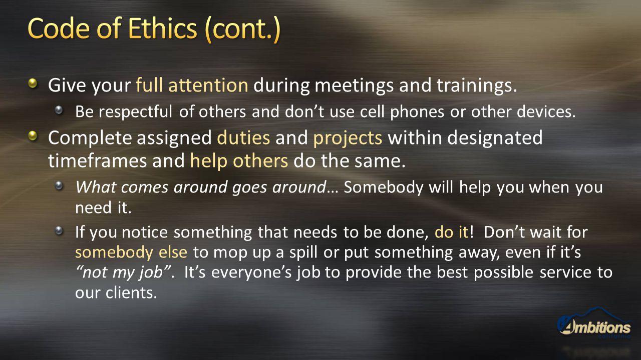 Give your full attention during meetings and trainings. Be respectful of others and don't use cell phones or other devices. Complete assigned duties a