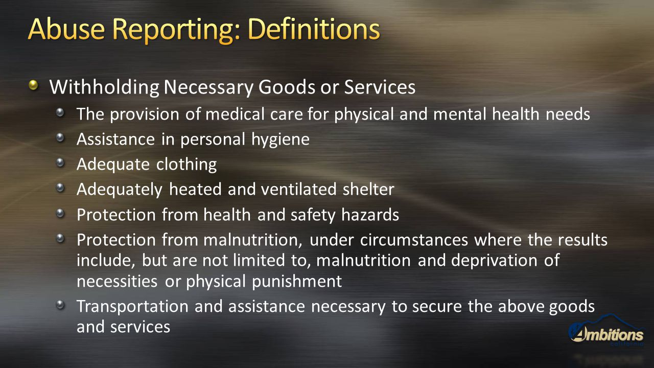 Withholding Necessary Goods or Services The provision of medical care for physical and mental health needs Assistance in personal hygiene Adequate clo
