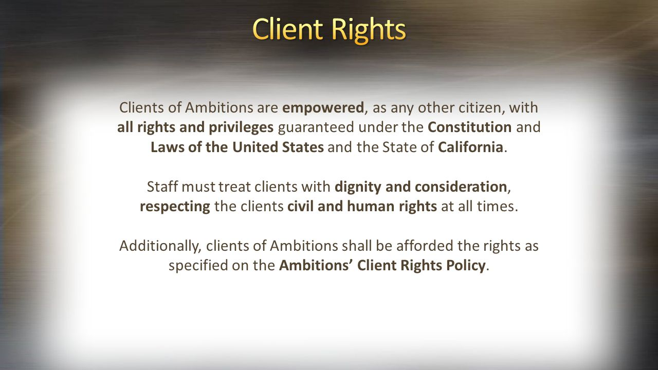 Clients of Ambitions are empowered, as any other citizen, with all rights and privileges guaranteed under the Constitution and Laws of the United Stat