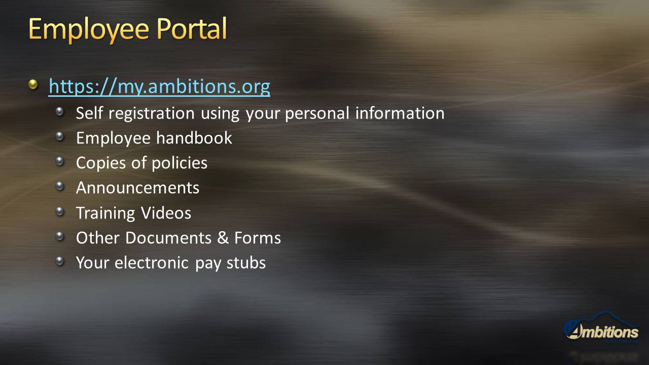 https://my.ambitions.org Self registration using your personal information Employee handbook Copies of policies Announcements Training Videos Other Do