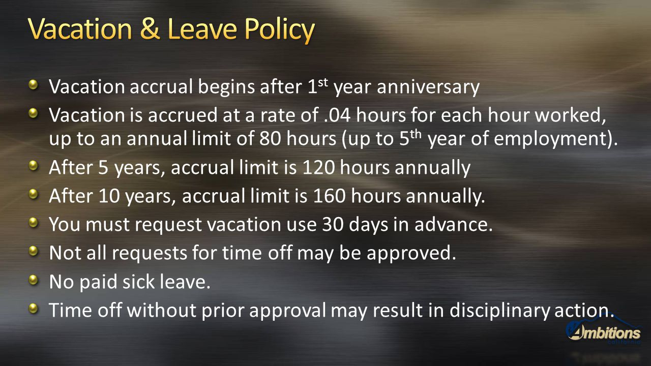 Vacation accrual begins after 1 st year anniversary Vacation is accrued at a rate of.04 hours for each hour worked, up to an annual limit of 80 hours