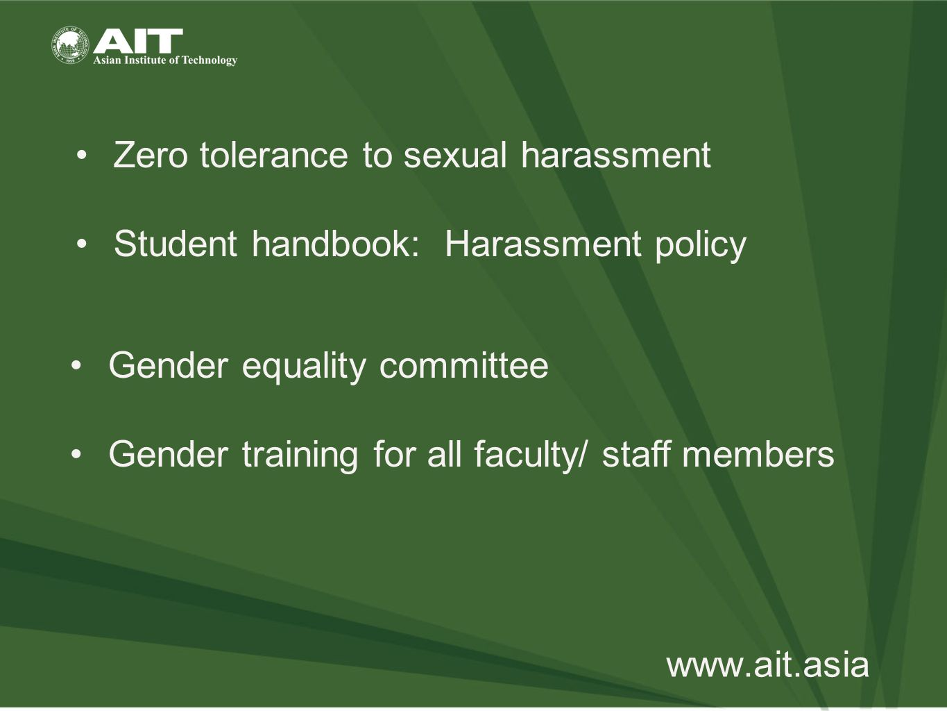 www.ait.asia Zero tolerance to sexual harassment Student handbook: Harassment policy Gender equality committee Gender training for all faculty/ staff members