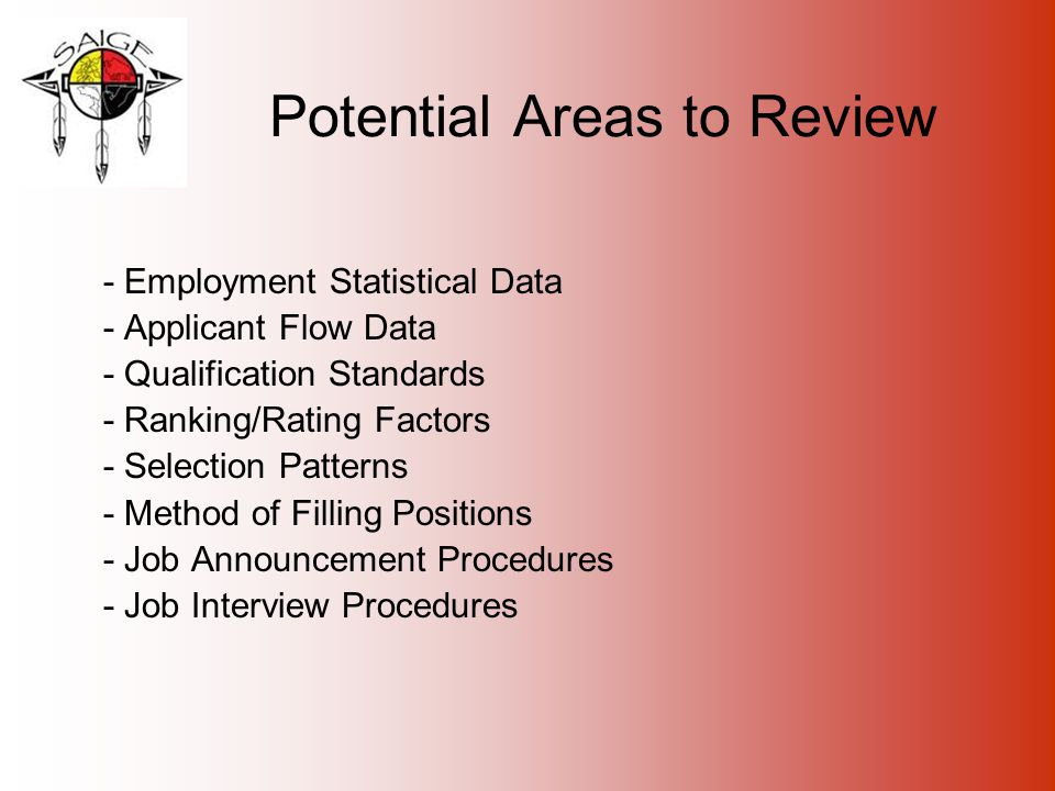 Potential Areas to Review - Employment Statistical Data - Applicant Flow Data - Qualification Standards - Ranking/Rating Factors - Selection Patterns - Method of Filling Positions - Job Announcement Procedures - Job Interview Procedures