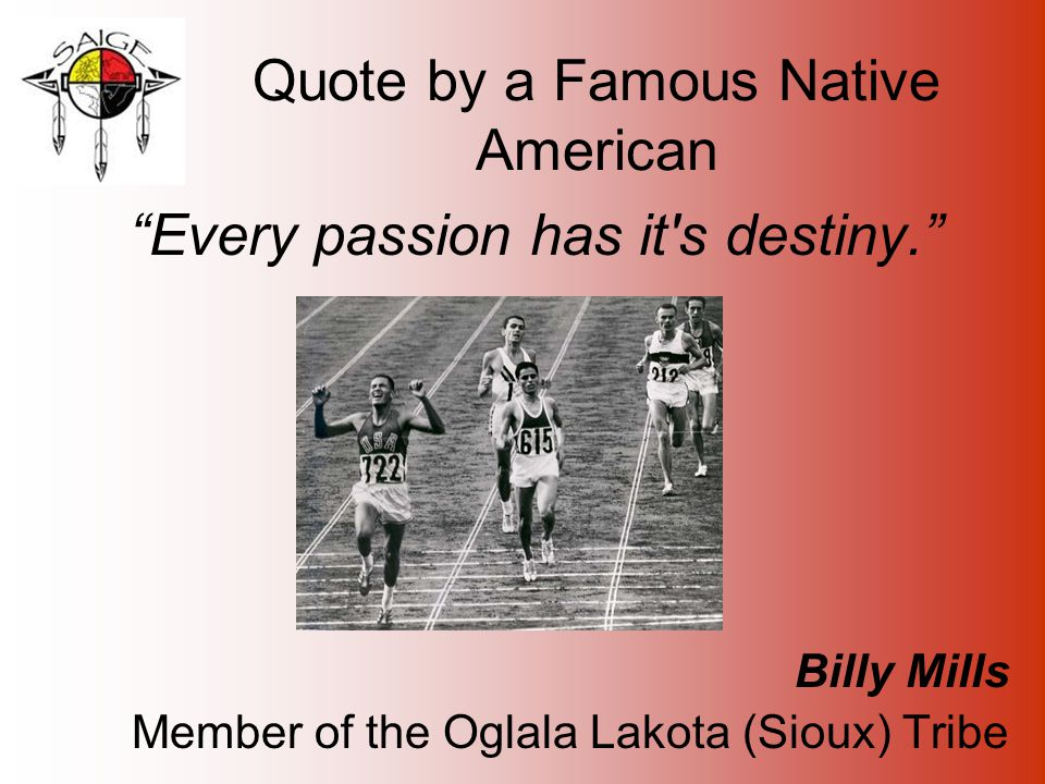 Quote by a Famous Native American Every passion has it s destiny. Billy Mills Member of the Oglala Lakota (Sioux) Tribe
