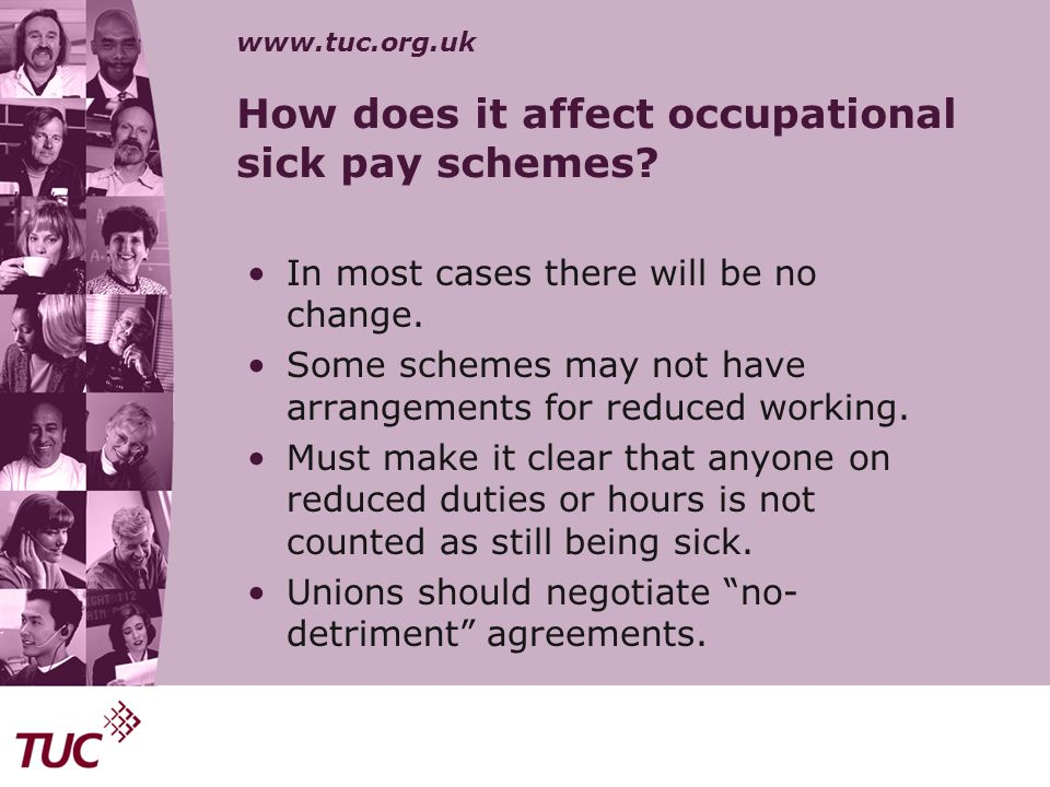 www.tuc.org.uk How does it affect occupational sick pay schemes? In most cases there will be no change. Some schemes may not have arrangements for red