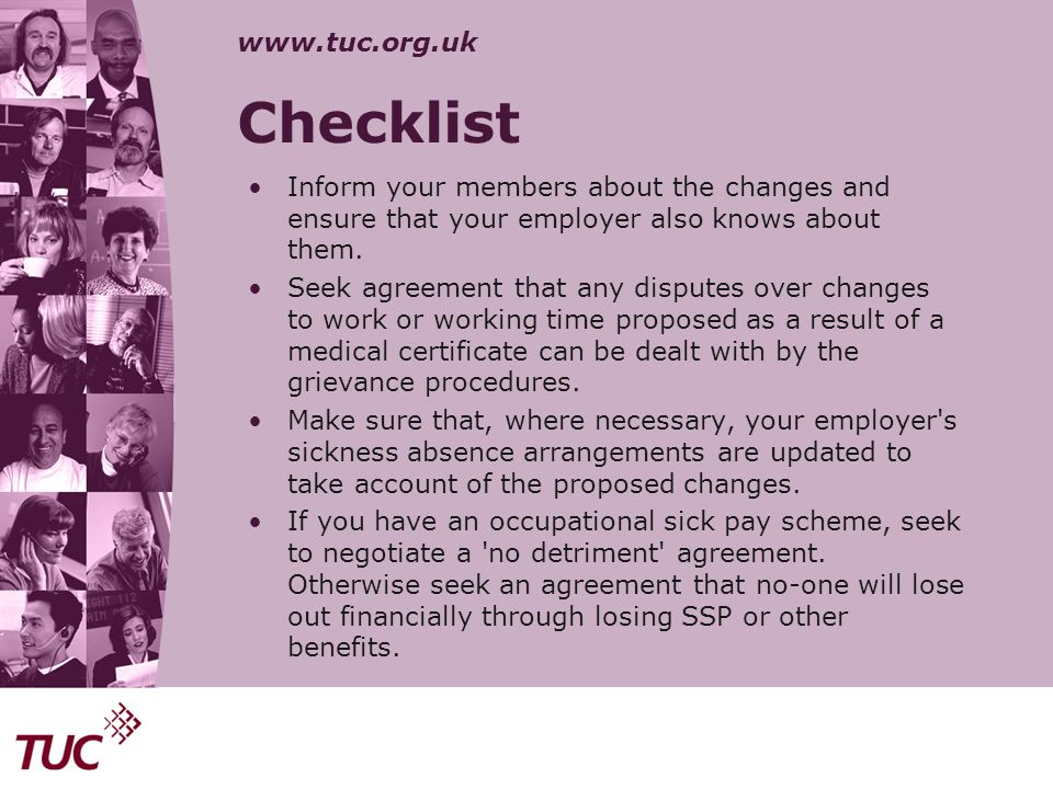 www.tuc.org.uk Checklist Inform your members about the changes and ensure that your employer also knows about them. Seek agreement that any disputes o