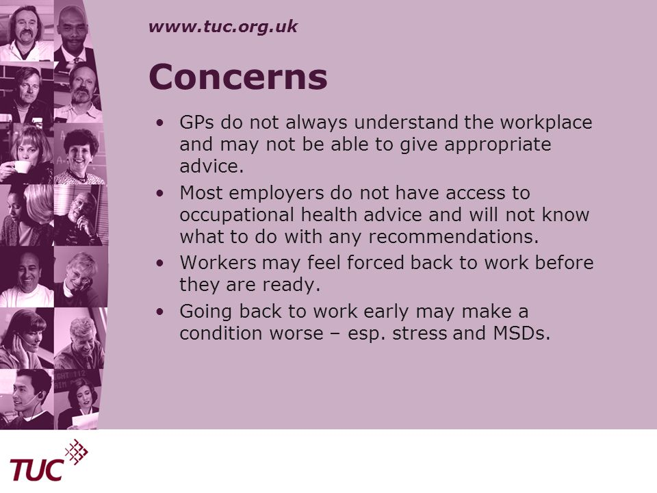 www.tuc.org.uk Concerns GPs do not always understand the workplace and may not be able to give appropriate advice. Most employers do not have access t